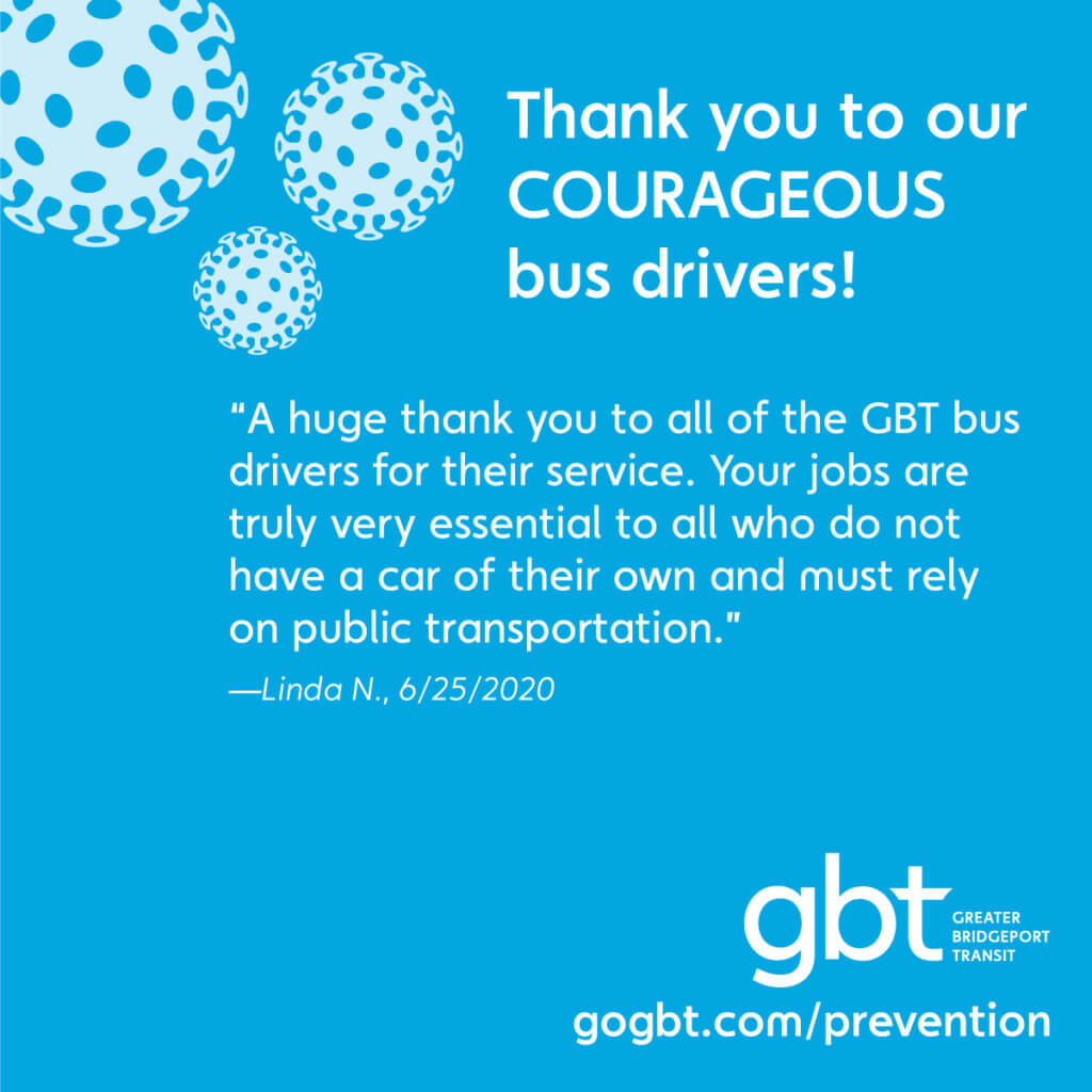 """A huge thank you to all of the GBT bus drivers for their service. Your jobs are truly very essential to all who do not have a car of their own and must rely on public transportation.""— Linda N., 6/25/2020"